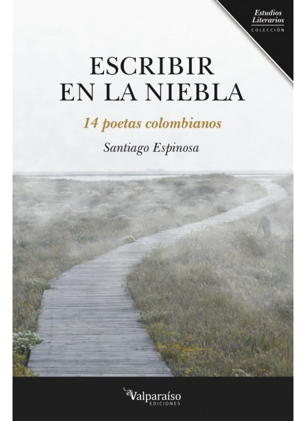 Escribir en la niebla. 14 poetas colombianos.